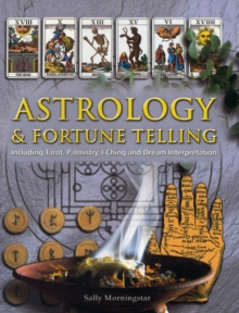 Astrology & Fortune Telling : Including Tarot, Palmistry, I Ching and Dream Interpretation, Paperback Book