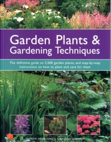 Garden Plants & Gardening Techniques : The Definitive Guide to 2500 Garden Plants, and Step-by-step Instructions on How to Plant and Care for Them, Paperback