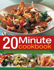 The Best Ever 20 Minute Cookbook : 200 Fabulous Fuss-free Recipes for the Busy Cook, Including Instant Indulgences, Healthy Snacks, Family Meals and Last-minute Entertaining, with Over 800 Photographs, Paperback Book