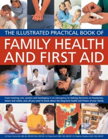 Family Health and First Aid : From Treating Cuts, Sprains and Bandaging in an Emergency to Making Decisions on Headaches, Fevers and Rashes: Plus All You Need to Know About the Long-term Health and Fi, Paperback Book