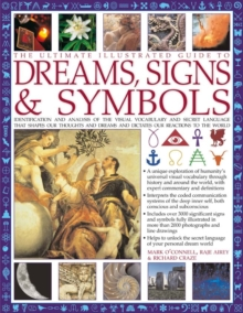 The Ultimate Illustrated Guide to Dreams, Signs & Symbols : Identification and Analysis of the Visual Vocabulary and Secret Language That Shapes Our Thoughts and Dreams and Dictates Our Reactions to t, Paperback