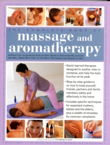 The Complete Book of Massage and Aromatherapy : A Practical Illustrated Step-by-step Guide to Achieving Relaxation and Well-being with Top-to-toe Body Treatments and Essential Oils, Paperback Book