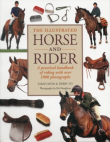 The Illustrated Horse and Rider : A Practical Handbook of Riding with Over 1000 Photographs, Paperback