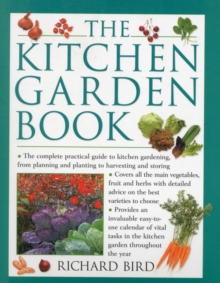 The Kitchen Garden Book : The Complete Practical Guide to Kitchen Gardening, from Planning and Planting to Harvesting and Storing, Paperback