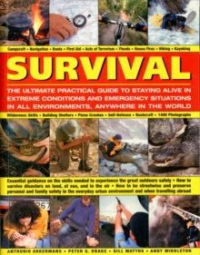 Survival : The Ultimate Practical Guide to Staying Alive in Extreme Conditions and Emergency Situations in All Environments, Anywhere in the World, Paperback