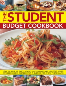 The Student Budget Cookbook : How to Serve Up Tasty, Healthy, Easy-to-make and Low-cost Dishes, with 200 Delicious Recipes Shown in 800 Step-by-step Photographs, Paperback