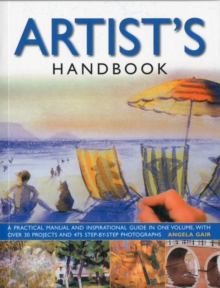 The Artist's Handbook : A Practical Manual and Inspirational Guide in One Volume, with Over 30 Projects and 475 Step-by-step Photographs, Paperback