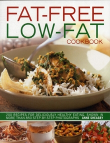 Fat-free, Low-fat Cookbook : 200 Recipes for Deliciously Healthy Eating, Shown in More Than 850 Step-by-step Photographs, Paperback Book