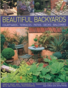 Beautiful Backyards & Patios : Courtyards, Terraces, Patios, Decks, Balconies : Simple Ideas and Techniques to Transform Your Outside Space, with 280 Practical Photographs, Paperback