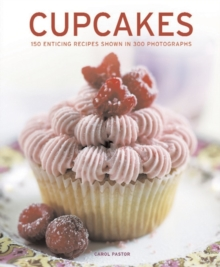 Cupcakes : 150 Enticing Recipes Shown in 300 Photographs, Paperback