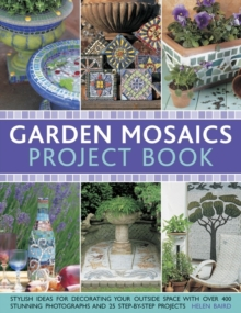 Garden Mosaics Project Book : Stylish Ideas for Decorating Your Outside Space with Over 400 Stunning Photographs and 25 Step-by-step Projects, Paperback
