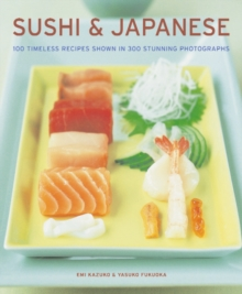 Sushi & Japanese : 100 Timeless Recipes Shown in 300 Stunning Photographs, Paperback