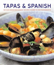 Tapas & Spanish : 130 Sun-drenched Classic Recipes Shown in 230 Photographs, Paperback