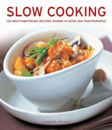 Slow Cooking : 135 Mouthwatering Recipes Shown in Over 260 Photographs, Paperback