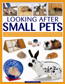 Looking After Small Pets : an Authoritative Family Guide to Caring for Rabbits, Guinea Pigs, Hamsters, Gerbils, Jirds, Rats, Mice and Chinchillas, with More Than 250 Photographs, Paperback