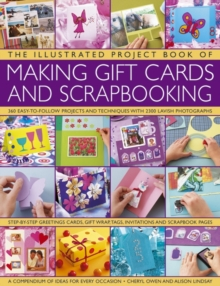 The Illustrated Project Book of Making Gift Cards and Scrapbooking : 360 Easy-to-follow Projects and Techniques with 2300 Lavish Photographs, Paperback