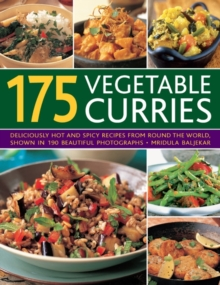 175 Vegetable Curries : Deliciously Hot and Spicy Recipes from Around the World, Shown in 190 Beautiful Photographs, Paperback