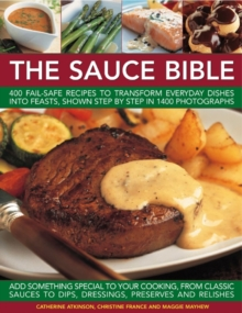 The Sauce Bible : 400 Fail-safe Recipes to Transform Everyday Dishes into Feasts, Shown in Step by Step in 1400 Photographs, Paperback