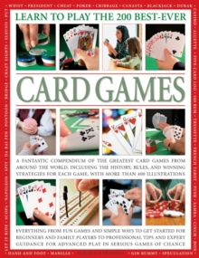 Learn to Play the 200 Best-ever Card Games : a Fantastic Compendium of the Greatest Card Games from Around the World, Including History, Rules, and Winning Strategies for Each Game, with More Than 400, Paperback
