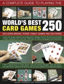 A Complete Guide to Playing the World's Best 250 Card Games : Including Bridge, Poker, Family Games and Solitaires, Paperback