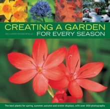 Creating a Garden for Every Season : the Best Plants for Spring, Summer, Autumn and Winter Displays, with Over 300 Photographs, Paperback