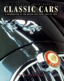 The Encyclopedia of Classic Cars : A Celebration of the Motor Car from 1945-1985, Paperback