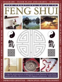 The Practical Guide to Feng Shui : Using the Ancient Powers of Placement to Create Harmony in Your Home, Garden and Office, Shown in Over 800 Diagrams and Pictures, Paperback