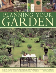 Planning Your Garden : A Practical Guide to Designing and Planting Your Garden, with 15 Plans and Over 200 Inspirational Pictures., Paperback