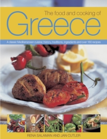 The Food and Cooking of Greece : A Classic Mediterranean Cuisine: History, Traditions, Ingredients and Over 160 Recipes, Paperback