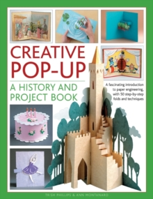 Creative Pop-up: A History and Project Book : A Fascinating Introduction to Paper Engineering, with 50 Step-by-step Folds and Projects, Paperback