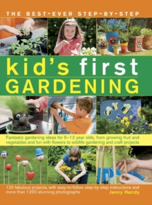 The best-ever step-by-step kid's first gardening : Fantastic Gardening Ideas for 5-12 Year Olds, from Growing Fruit and Vegetables and Fun with Flowers to Wildlife Gardening and Craft Projects, Paperback