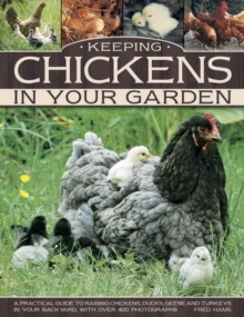 Keeping chickens in your garden : A Practical Guide to Raising Chickens, Ducks, Geese and Turkeys in Your Backyard, with Over 400 Photographs, Paperback