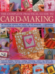 The Complete Practical Guide to Card-Making : 200 Step-by-Step Techniques and Projects with 1100 Photographs  -  A Comprehensive Course in Making Cards, Envelopes, Invitations, Tags and Papers in a Ho, Paperback