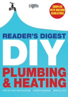 Reader's Digest DIY: Plumbing and Heating : Step by Step Instructions, Expert Guidance, Helpful Tips, Hardback