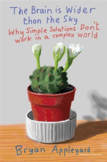 The Brain is Wider Than the Sky : Why Simple Solutions Don't Work in a Complex World, Paperback