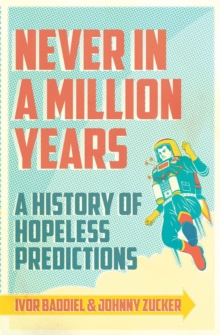 Never in a Million Years : A History of Hopeless Predictions, Paperback