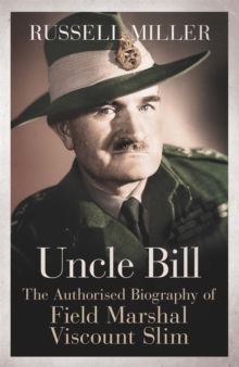 Uncle Bill : The Authorised Biography of Field Marshal Viscount Slim, Paperback