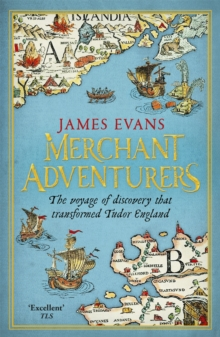 Merchant Adventurers : The Voyage of Discovery That Transformed Tudor England, Paperback