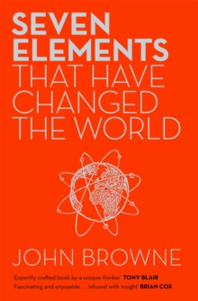 Seven Elements That Have Changed the World : Iron, Carbon, Gold, Silver, Uranium, Titanium, Silicon, Paperback Book