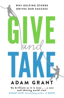 Give and Take : Why Helping Others Drives Our Success, Paperback Book
