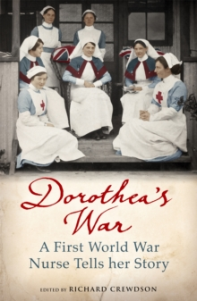 Dorothea's War : A First World War Nurse Tells Her Story, Paperback Book