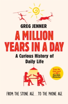 A Million Years in a Day : A Curious History of Daily Life, Paperback Book