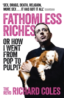 Fathomless Riches : Or How I Went from Pop to Pulpit, Paperback