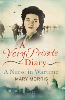 A Very Private Diary : A Nurse in Wartime, Paperback Book