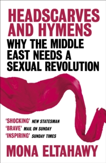 Headscarves and Hymens : Why the Middle East Needs a Sexual Revolution, Paperback