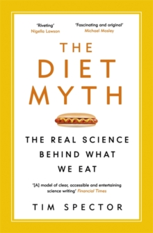 The Diet Myth : The Real Science Behind What We Eat, Paperback