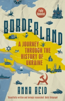 Borderland : A Journey Through the History of Ukraine, Paperback Book