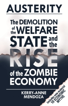 Austerity : The Demolition of the Welfare State and the Rise of the Zombie Economy, Paperback Book