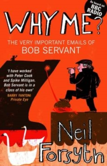 Why Me? : The Very Important Emails of Bob Servant, Paperback