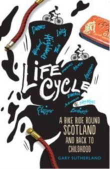 Life Cycle : A Bike Ride Round Scotland (and Back to Childhood), Paperback Book